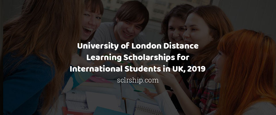 University of London Distance Learning Scholarships for International Students in UK, 2019