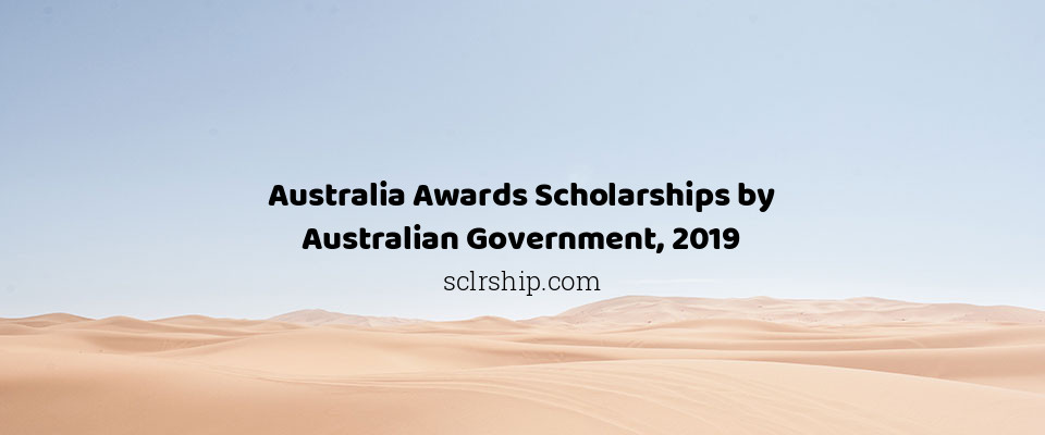 Australia Awards Scholarships by Australian Government, 2019
