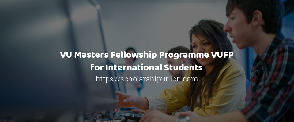 VU Masters Fellowship Programme VUFP for International Students