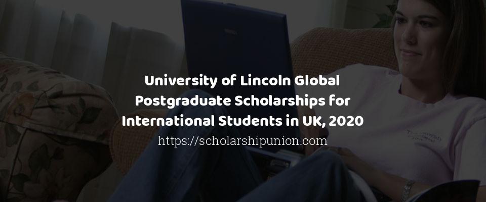 University of Lincoln Global Postgraduate Scholarships for International Students in UK, 2020
