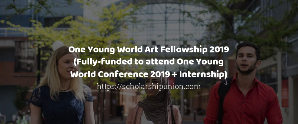One Young World Art Fellowship 2019 (Fully-funded to attend One