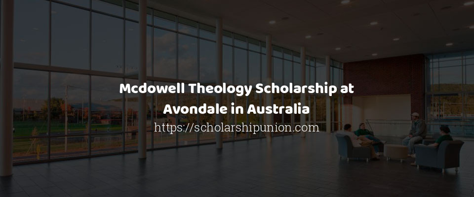 Mcdowell Theology Scholarship at Avondale in Australia