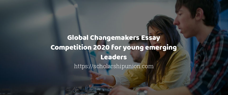 Global Changemakers Essay Competition 2020 for young emerging Leaders
