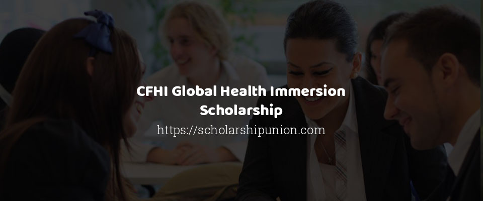 CFHI Global Health Immersion Scholarship