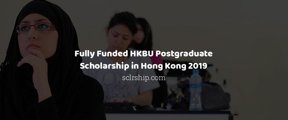 Fully Funded HKBU Postgraduate Scholarship in Hong Kong 2019