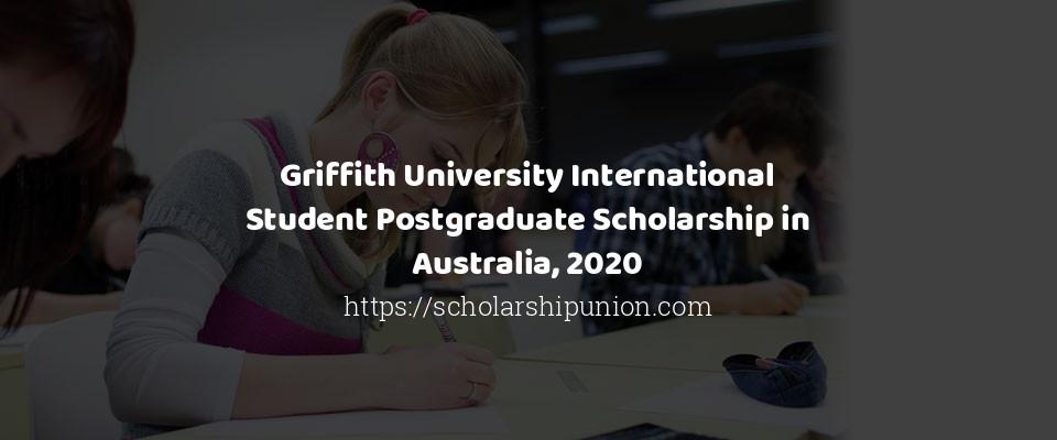 Griffith University International Student Postgraduate Scholarship in Australia, 2020