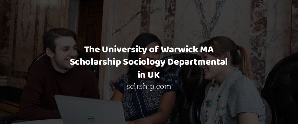 The University of Warwick MA Scholarship Sociology Departmental in UK