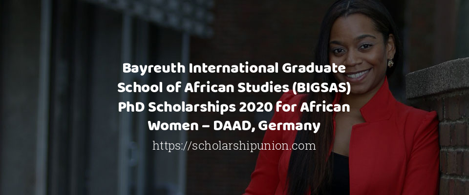 Bayreuth International Graduate School of African Studies (BIGSAS) PhD Scholarships 2020 for African Women – DAAD, Germany