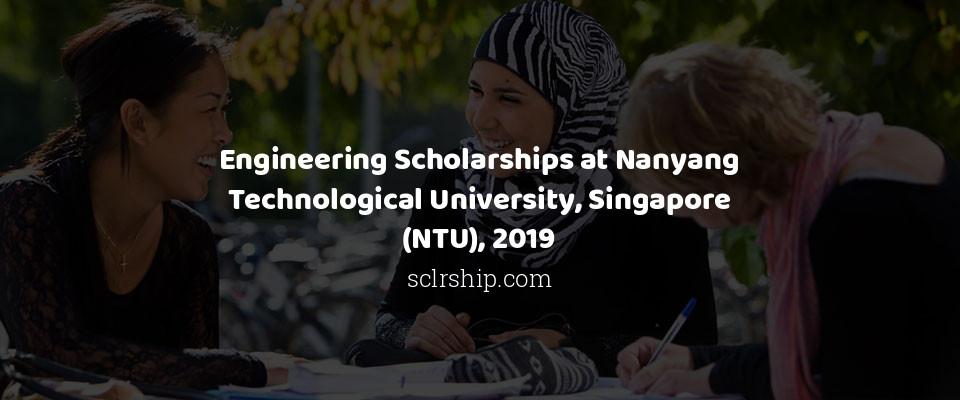 Engineering Scholarships at Nanyang Technological University, Singapore (NTU), 2019