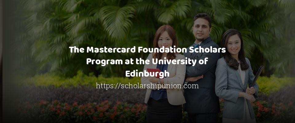 The Mastercard Foundation Scholars Program at the University of Edinburgh