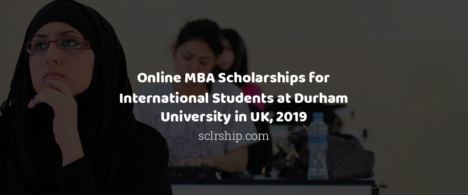 Online MBA Scholarships for International Students at Durham University in UK, 2019
