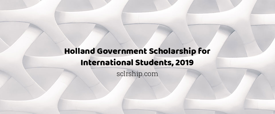 Holland Government Scholarship for International Students, 2019