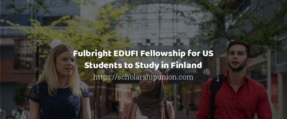 Fulbright EDUFI Fellowship for US Students to Study in Finland