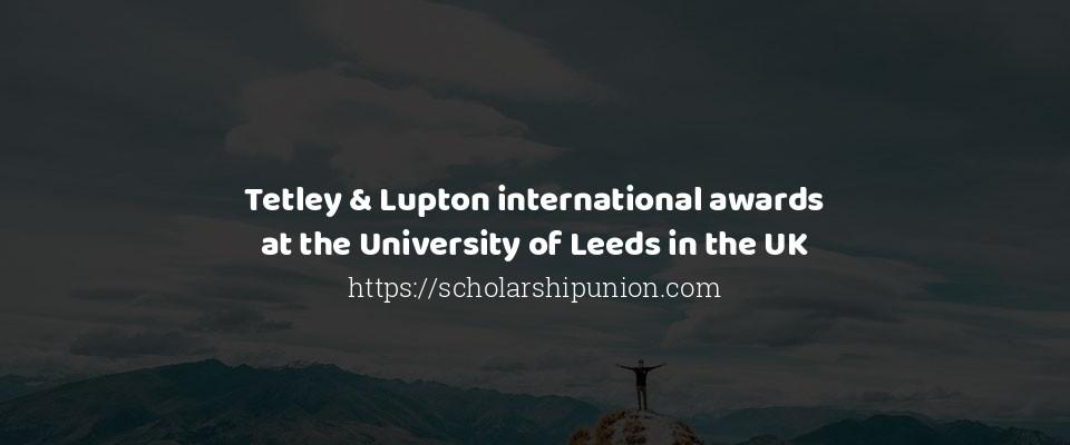 Tetley & Lupton international awards at the University of Leeds in the UK
