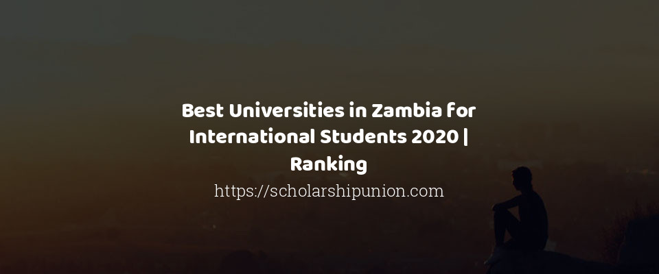 Best Universities in Zambia for International Students 2020 | Ranking