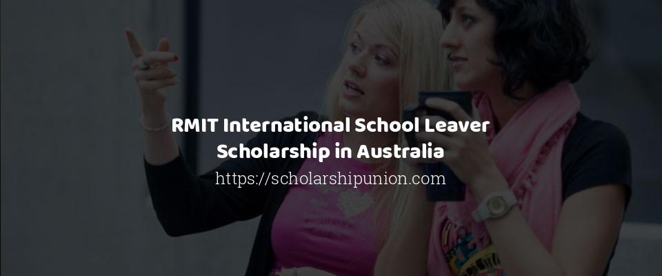 RMIT International School Leaver Scholarship in Australia