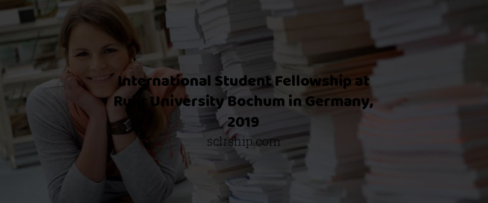 International Student Fellowship at Ruhr University Bochum in Germany, 2019