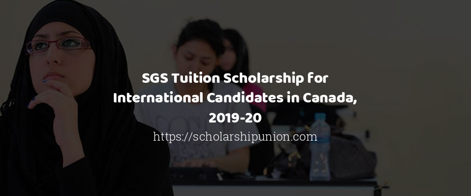 SGS Tuition Scholarship for International Candidates in Canada, 2019-20