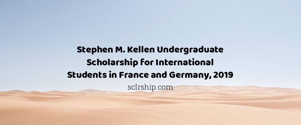 Stephen M. Kellen Undergraduate Scholarship for International Students in France and Germany, 2019