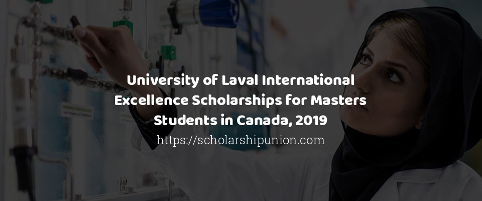 University of Laval International Excellence Scholarships for Masters Students in Canada, 2019