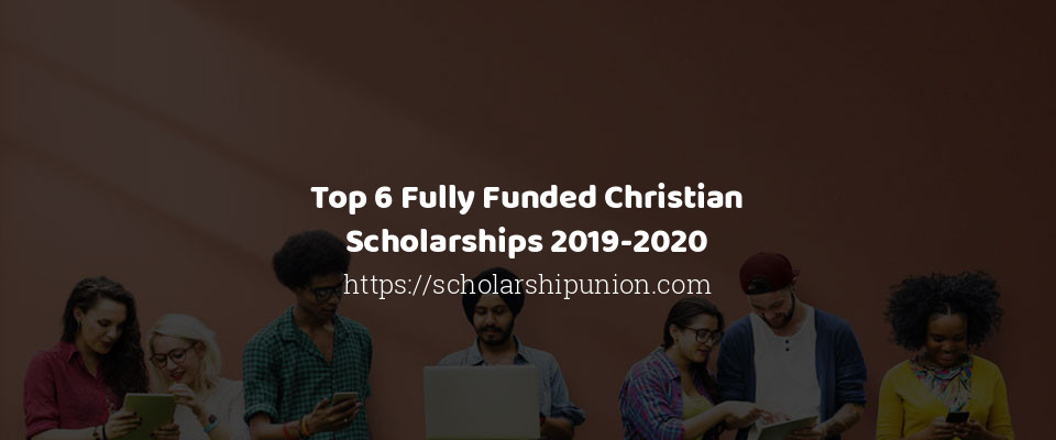 Image of Top 6 Fully Funded Christian Scholarships 2019-2020