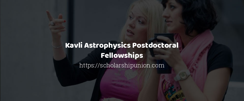 Kavli Astrophysics Postdoctoral Fellowships