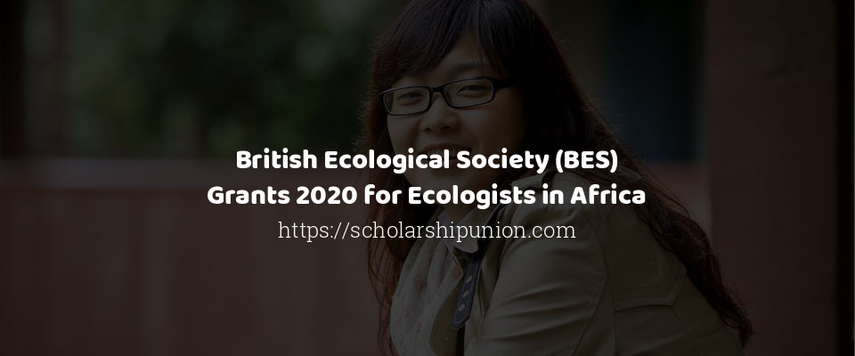 British Ecological Society (BES) Grants 2020 for Ecologists in Africa