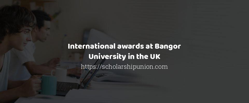 International awards at Bangor University in the UK