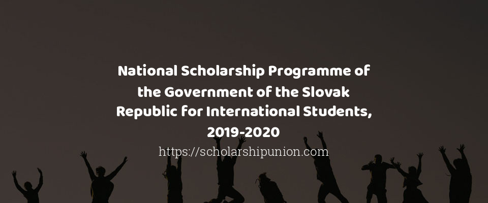 National Scholarship Programme of the Government of the Slovak Republic for International Students, 2019-2020