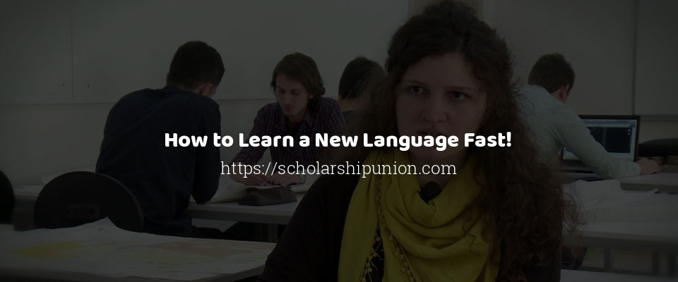 How to Learn a New Language Fast!