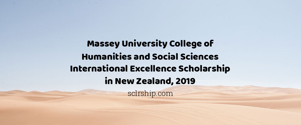 Massey University College of Humanities and Social Sciences International Excellence Scholarship in New Zealand, 2019
