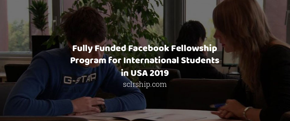 Fully Funded Facebook Fellowship Program for International Students in USA 2019