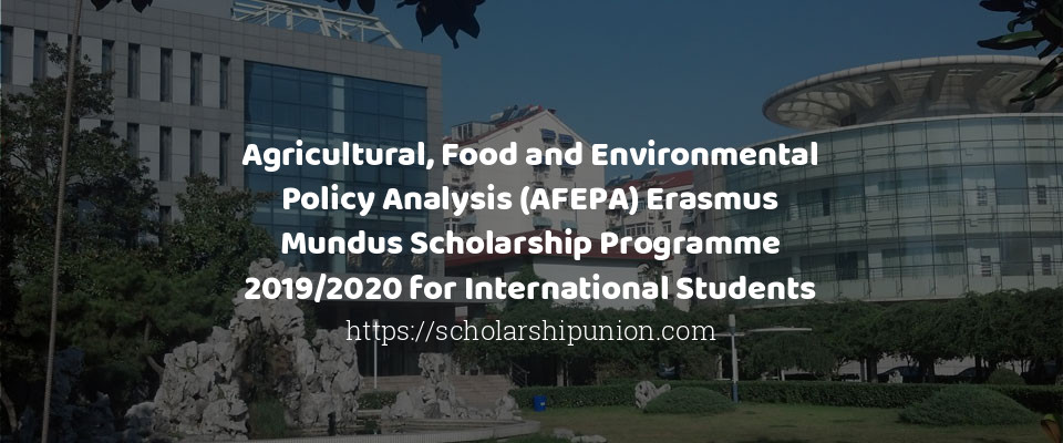 Agricultural, Food and Environmental Policy Analysis (AFEPA) Erasmus Mundus Scholarship Programme 2019/2020 for International Students
