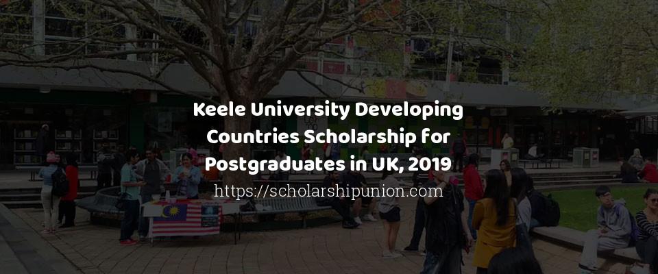 Keele University Developing Countries Scholarship for Postgraduates in UK, 2019
