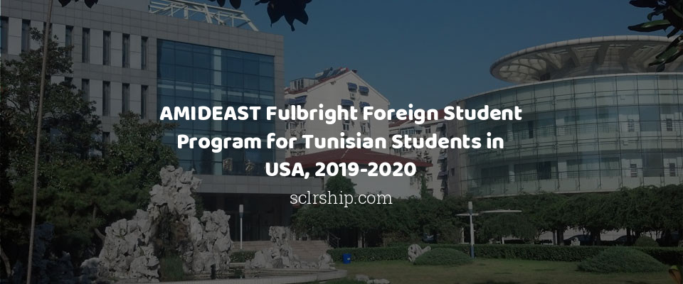 AMIDEAST Fulbright Foreign Student Program for Tunisian Students in USA, 2019-2020