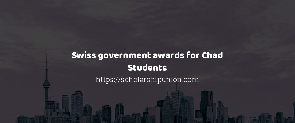 Swiss government awards for Chad Students