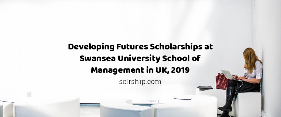 Developing Futures Scholarships at Swansea University School of Management in UK, 2019