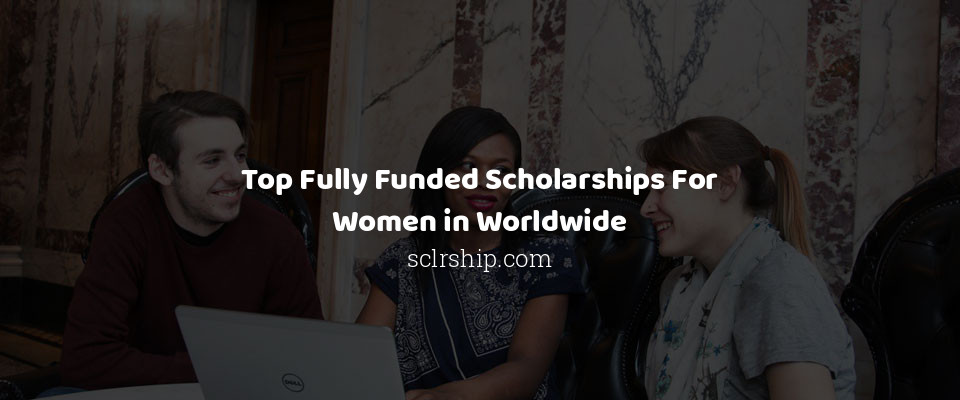 Image of Top Fully Funded Scholarships For Women in Worldwide