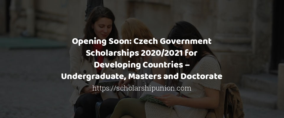Opening Soon: Czech Government Scholarships 2020/2021 for Developing Countries – Undergraduate, Masters and Doctorate