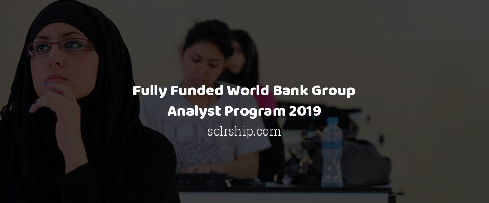 Fully Funded World Bank Group Analyst Program 2019