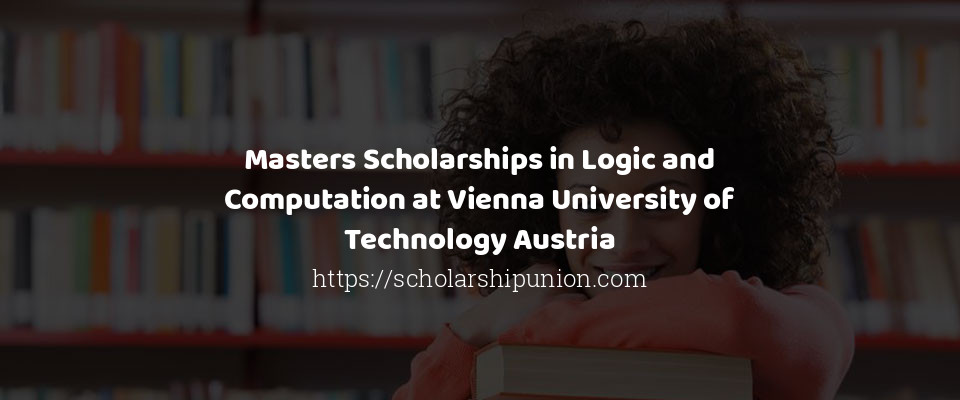 Masters Scholarships in Logic and Computation at Vienna University of Technology Austria