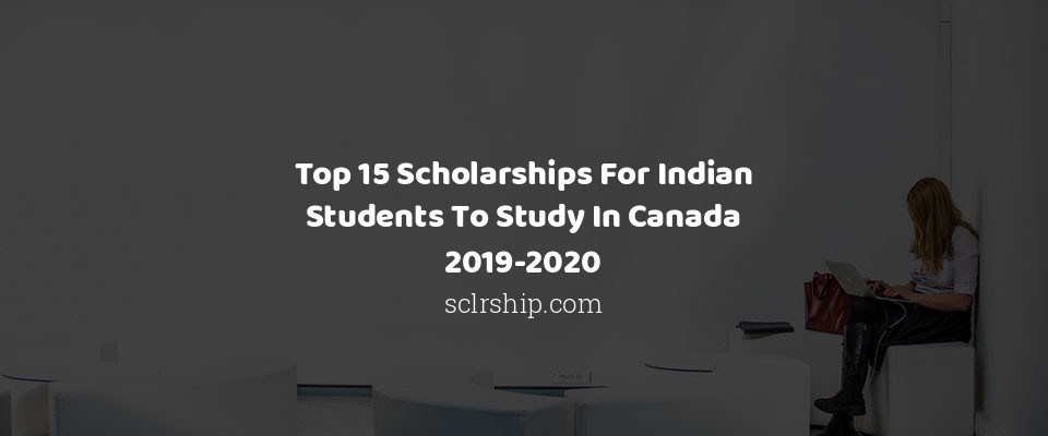 Image of Top 15 Scholarships For Indian Students To Study In Canada 2019-2020