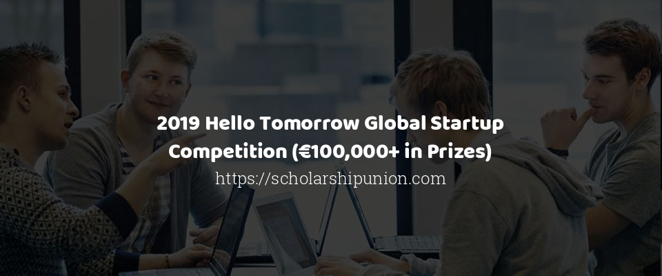 2019 Hello Tomorrow Global Startup Competition (€100,000+ in Prizes)