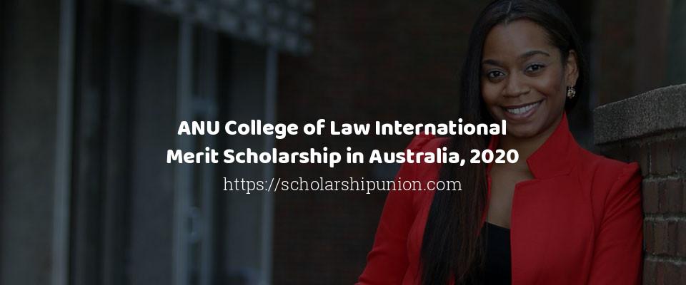 ANU College of Law International Merit Scholarship in Australia, 2020