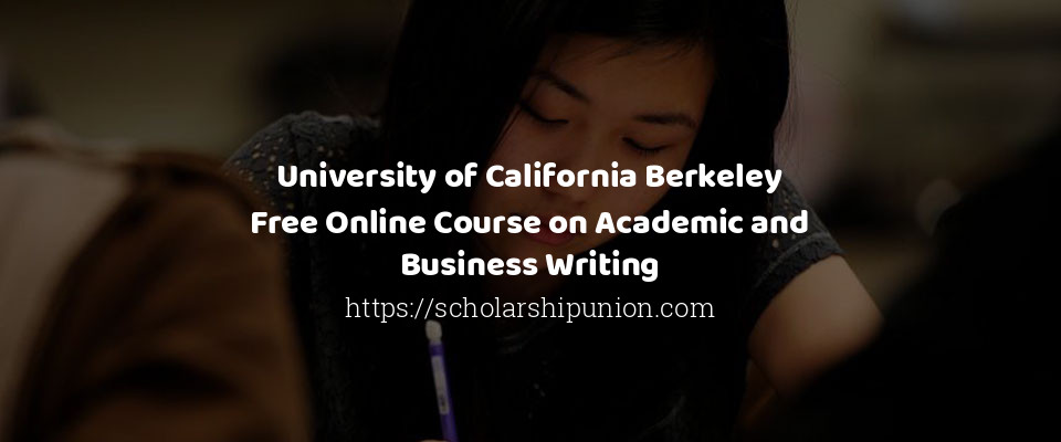 University of California Berkeley Free Online Course on Academic and Business Writing