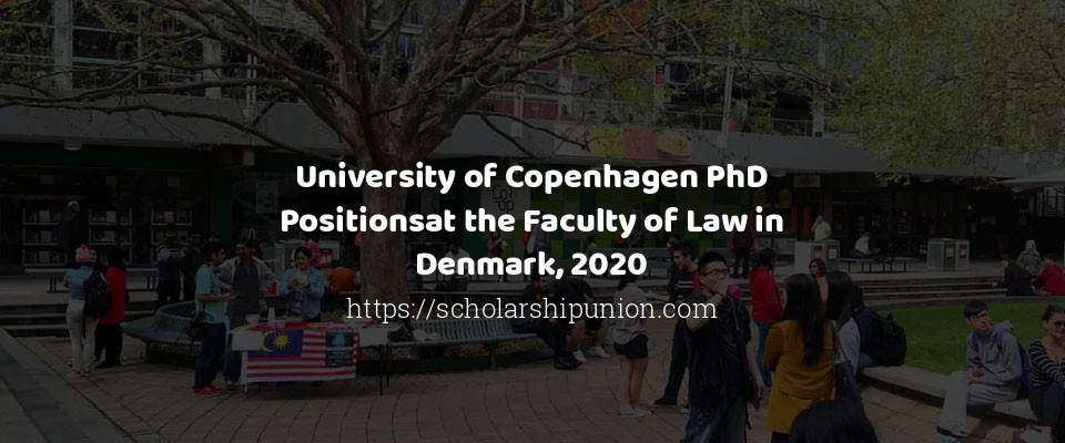 University of Copenhagen PhD Positionsat the Faculty of Law in Denmark, 2020