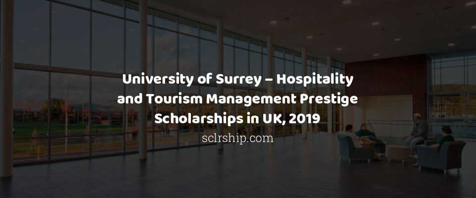 University of Surrey – Hospitality and Tourism Management Prestige Scholarships in UK, 2019