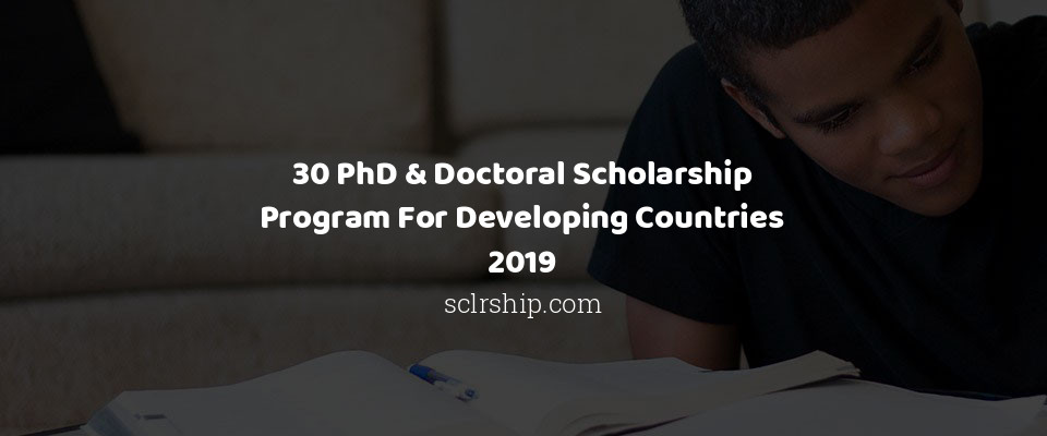 Image of 30 PhD & Doctoral Scholarship Program For Developing Countries 2019