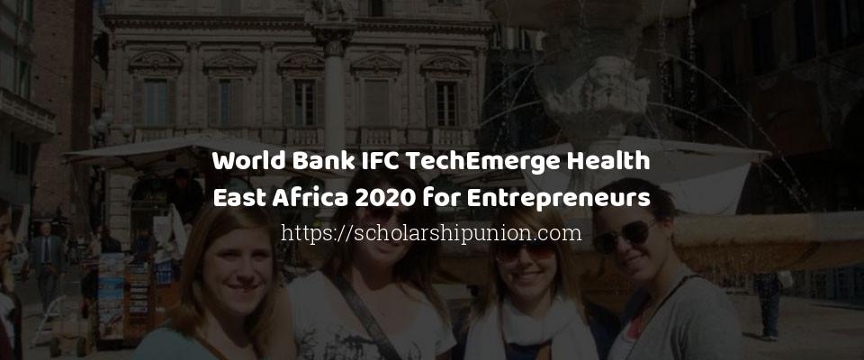 World Bank IFC TechEmerge Health East Africa 2020 for Entrepreneurs