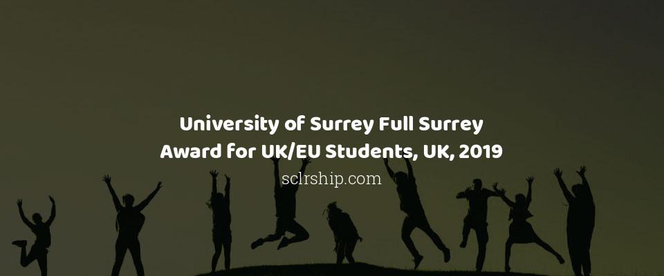 University of Surrey Full Surrey Award for UK/EU Students, UK, 2019